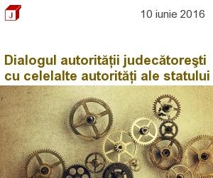 Dialogul autorităţii judecătoreşti din România cu celelalte autorităţi ale statului în consolidarea statului de drept