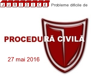 Probleme dificile de procedura civila 2016
