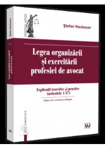 Legea organizării și exercitării profesiei de avocat. Ed. 2 | Ștefan Naubauer