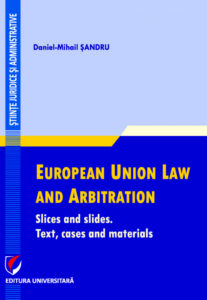 European Union Law and Arbitration. Slices and slides. Text, cases and materials | Daniel-Mihail Șandru