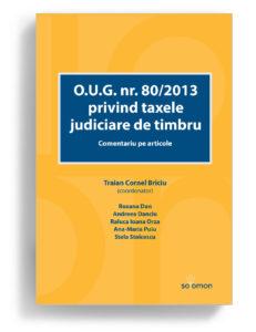 O.U.G. nr. 80/2013 privind taxele judiciare de timbru. Comentariu pe articole | Traian-Cornel Briciu (coord.), Roxana Dan, Andreea Danciu, Raluca Ioana Orza, Ana-Maria Puiu, Stela Stoicescu